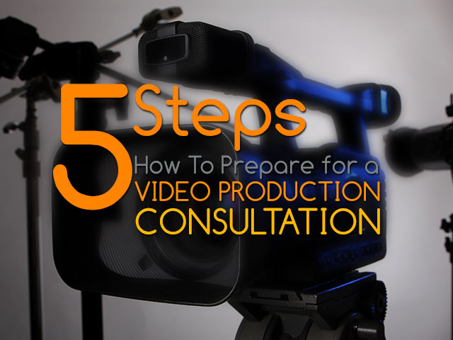 5-Steps-How-To-Prepare-For-A-Video-Production-Consultation featured image