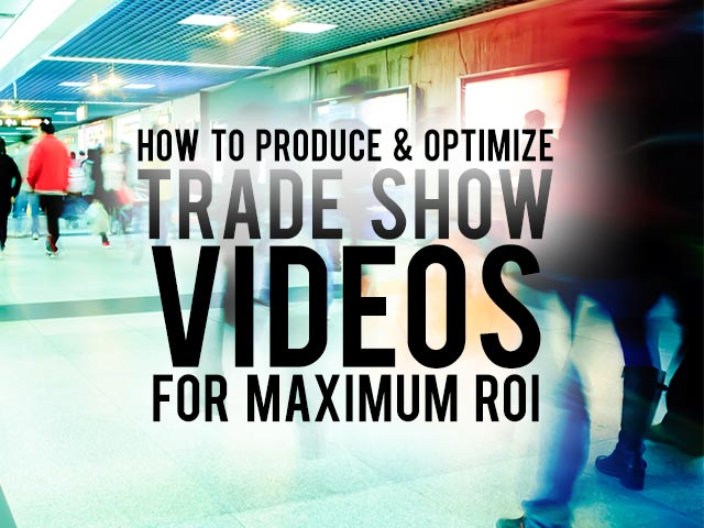 Optimize-A-Trade-Show-Video-For-Maximum-ROI