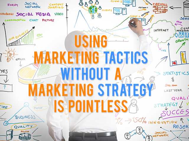 Marketing-Tactics-Without-An-Internet-Marketing-Strategy-is-Pointless featured image