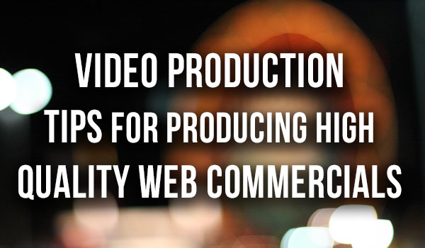 Video-Production-Tips-for-Producing-High-Quality-Web-Commercials featured image