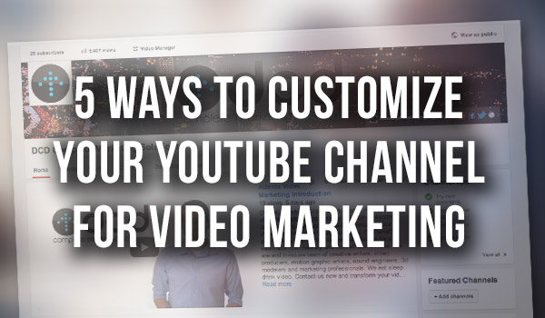 5-Ways-to-Customize-Your-YouTube-Channel-for-Video-Marketing-thumbnail featured image