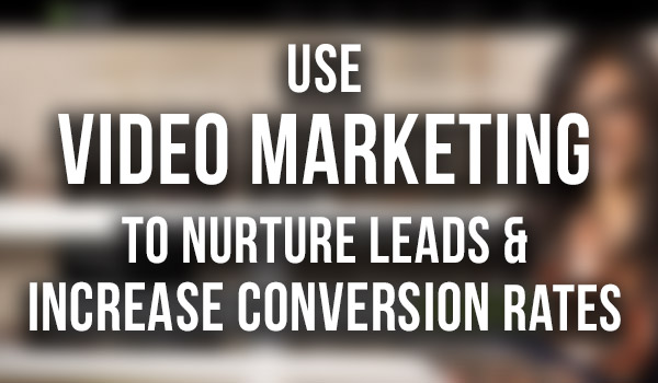 USE-Video-Marketing-to-Nurture-Leads-&-Increase-Conversion-Rates--thumbnail featured image