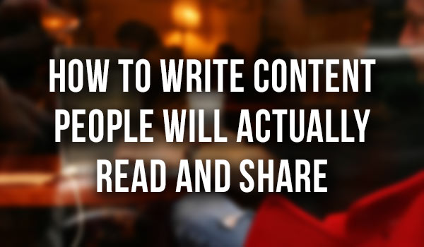 How-Write-Content-People-Will-Read-Share featured image