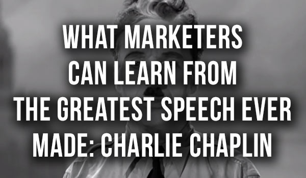 What Marketers Can Learn from The Greatest Speech Ever Made: Charlie Chaplin [VIDEO]
