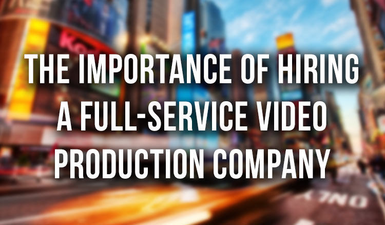 The-Importance-of-Hiring-a-Full-service-Video-Production-Company featured image