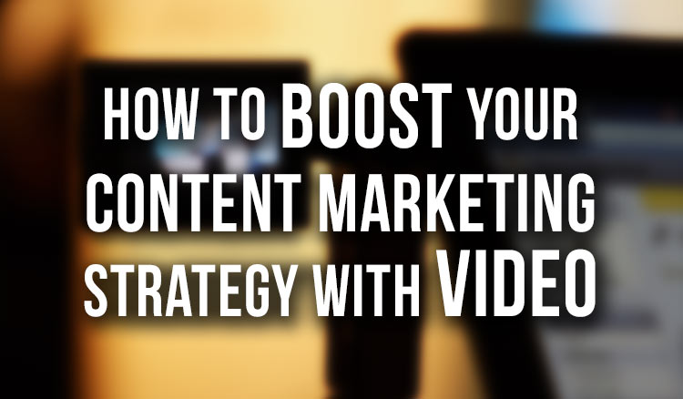 How-to-Boost-Your-Content-Marketing-Strategy-With-Video featured image