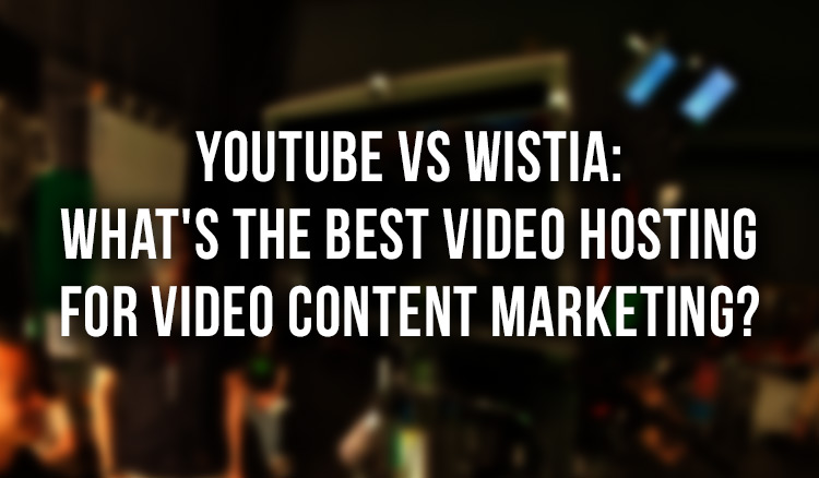 YouTube-vs-Wistia-Whats-The-Best-Video-Hosting-for-Video-Content-Marketing featured image
